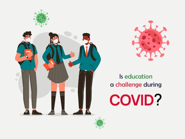 Is education a challenge during COVID?